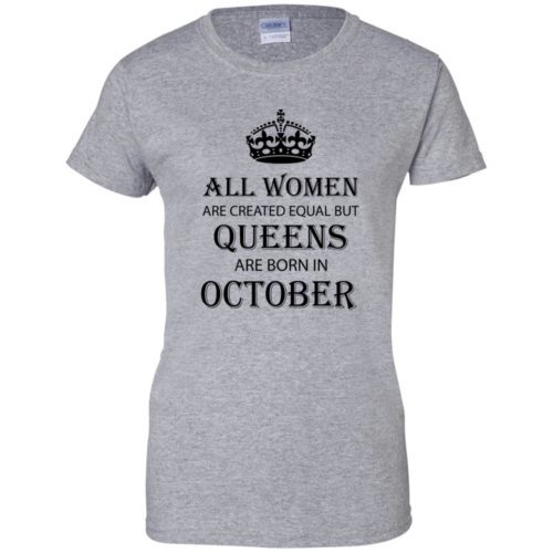 All Women are created equal but Queens are born in October shirt, tank - image 2114 500x500
