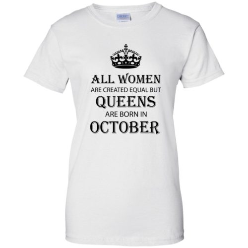 All Women are created equal but Queens are born in October shirt, tank - image 2115 500x500