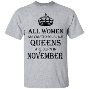 All Women are created equal but Queens are born in November shirt, tank - image 2116 300x300