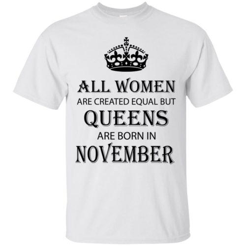 All Women are created equal but Queens are born in November shirt, tank - image 2118 500x500