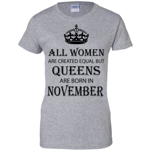 All Women are created equal but Queens are born in November shirt, tank - image 2123 500x500