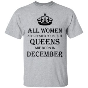 All Women are created equal but Queens are born in December shirt, tank - image 2125 300x300