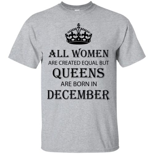 All Women are created equal but Queens are born in December shirt, tank - image 2125 500x500