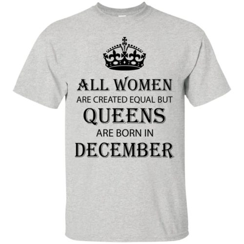 All Women are created equal but Queens are born in December shirt, tank - image 2126 500x500