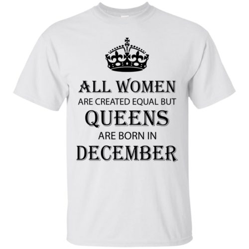 All Women are created equal but Queens are born in December shirt, tank - image 2127 500x500