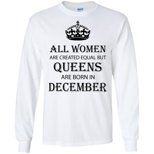 All Women are created equal but Queens are born in December shirt, tank - image 2129 500x500