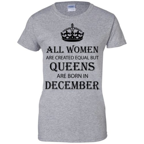 All Women are created equal but Queens are born in December shirt, tank - image 2132 500x500