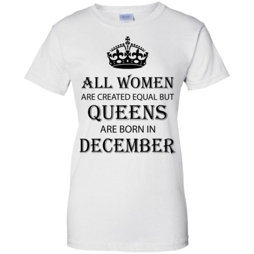 All Women are created equal but Queens are born in December shirt, tank - image 2133 500x500