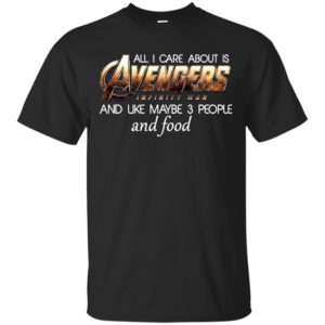 All I care about is Avengers Infinity War and Like Maybe 3 People shirt - image 27 300x300