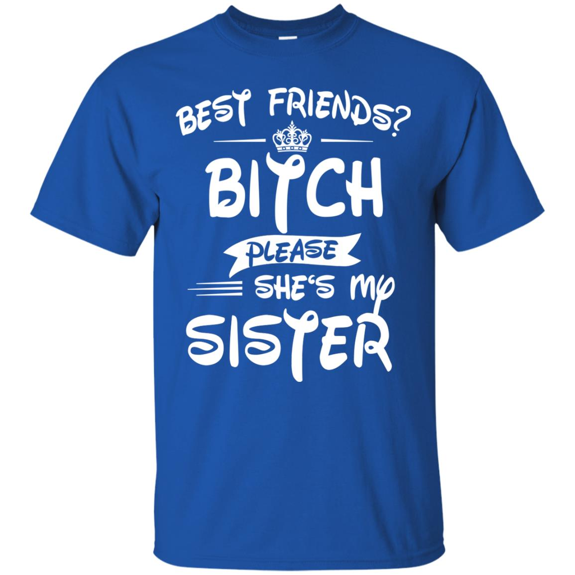 efe174f94a12 Best friends bitch please she's my sister shirt - image 2898 500x500