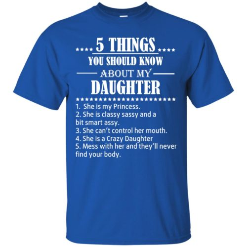 5 Things you should know about my Daughter shirt - image 3479 500x500