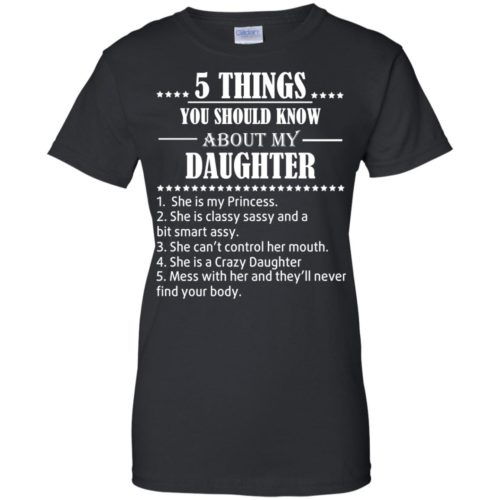 5 Things you should know about my Daughter shirt - image 3485 500x500