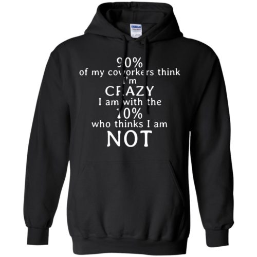 90% of my coworkers think I'm crazy shirt - image 3510 500x500