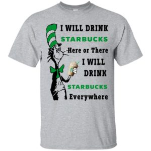 Dr seuss i will drink starbucks here or there shirt - image 3584 300x300