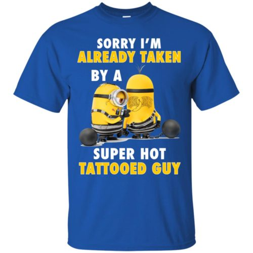 Minion Sorry I'm already taken by a super hot tattooed Guy shirt - image 3648 500x500