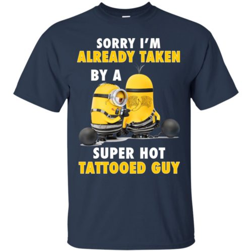 Minion Sorry I'm already taken by a super hot tattooed Guy shirt - image 3649 500x500