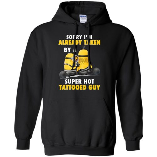 Minion Sorry I'm already taken by a super hot tattooed Guy shirt - image 3652 500x500