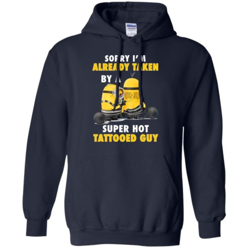 Minion Sorry I'm already taken by a super hot tattooed Guy shirt - image 3653 500x500