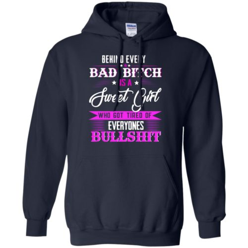 Behind every bad bitch is a sweet girl who got tired of everyone's bullshit shirt - image 804 500x500
