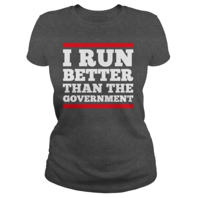 I Run Better Than The Government shirt, guys tee, ladies tee - I Run Better Than The Government ladies tee 400x400
