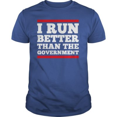 I Run Better Than The Government shirt, guys tee, ladies tee - I Run Better Than The Government t shirt 400x400