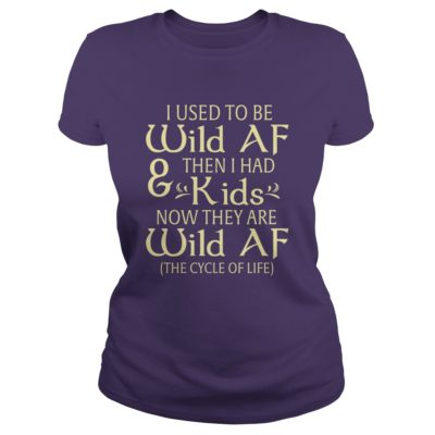 I used to be Wild AF and then I had kids shirt - I used to be Wild AF 400x400