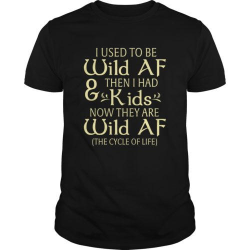 I used to be Wild AF and then I had kids shirt - I used to be Wild AF and then I had kids shirt 500x500