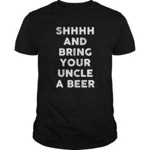 Shhhh and bring your Uncle a beer shirt, hoodie,long sleeve - Shhhh and bring your Uncle a beer shirt hoodielong sleeve 300x300