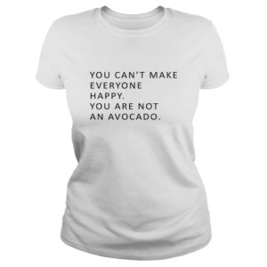 You Can't Make Everyone Happy You Are Not An Avocado shirt, hoodie - 100569 1529896006837 front 300x300