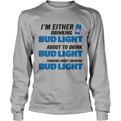 I'm Either Drinking Budlight About To Drink Budlight Shirt - Im Either Drinking Budlight About To Drink 400x400