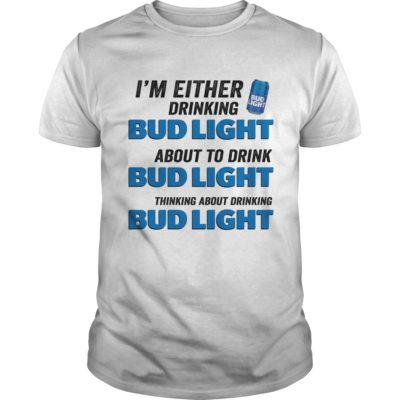 I'm Either Drinking Budlight About To Drink Budlight Shirt - Im Either Drinking Budlight About To Drink Budlight Shirt 400x400