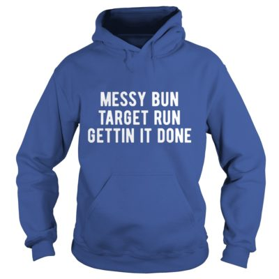 Messy Bun target run gettin It done shirt, hoodie, long sleeve... - Messy Bun target run gettin It done s 400x400