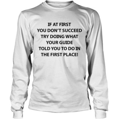 If at First You Don't Succeed Try Doing What Your Guide shirt - If At First You Dont Succeed Try Doing What Your 400x400