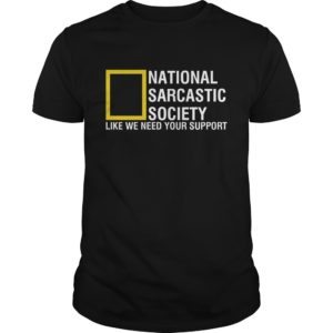 National Sarcastic Society Like We Need Your Support shirt - National Sarcastic Society Like We Need Your Support Shirt 300x300