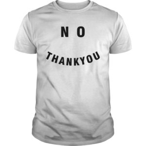 No Thank You shirt hoodie, long sleeve - No Thank You Shirt 300x300