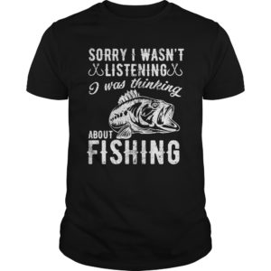 Sorry, I wasn't Listening I was thinking about Fishing shirt - Sorry I Wasnt Shirt 300x300