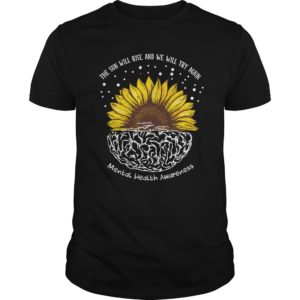 Sunflower The Sun Will Rise And We Will Try Again Mental shirt - Sunflower The Sun Will Rise And We Will Try Again Mental Health Awarenees Shirt 300x300