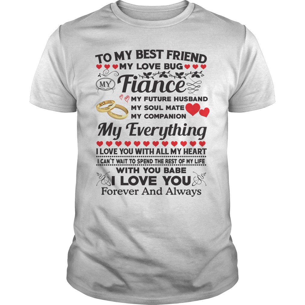 To My Best Friends My Love Bug My Fiance My Future Husband shirt