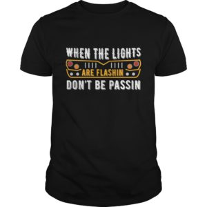 When The Lights Are Flashin Don't Be Passin shirt - When The Lights Are Flashin Dont Be Passin Shirt 300x300