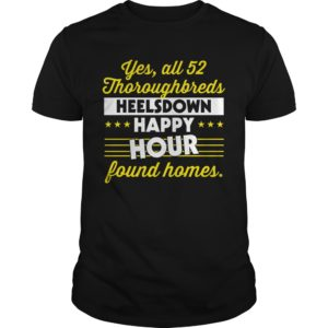 Yes All 52 Thoroughbreds Heelsdown Happy Hour Found Homes shirt - Yes All Thoroughbreds Heelsdown 300x300
