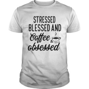 Stressed Blessed And Coffee Obsessed shirt - Stressed Blessed And Coffee Obsessed Shirt 300x300