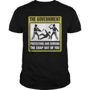 The Government Protecting and Serving the Crap Out of you shirt - The Government Protecting and Serving the Crap Out of you 300x300