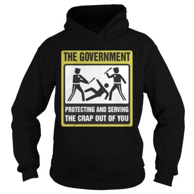The Government Protecting and Serving the Crap Out of you shirt - The Government Protecting and Serving the Crap Out of you vv 400x400