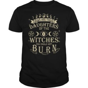 We are the Daughters of the Witches You could not Burn shirt - vwe are the Shirt 1 300x300