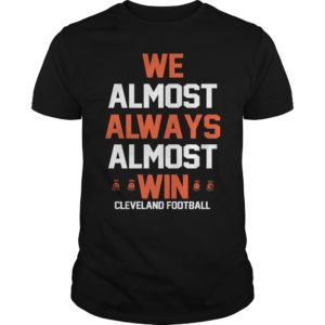 We almost always almost win cleveland football shirt - we almost Shirt 300x300