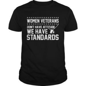 Women Veterans don't have attitude We have Standards shirt - women vteran Shirt 300x300