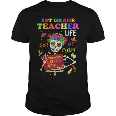 1st Grade Teacher Life Got Me Feelin' Un Poco Loco skull shirt - 1st Grade Teacher Life Go Me Feelin Un Poco Loco shirt 1 400x400