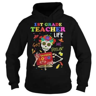 1st Grade Teacher Life Got Me Feelin' Un Poco Loco skull shirt - 1st Grade Teacher Life Go Me Feelin Un Poco Loco shirtv 400x400