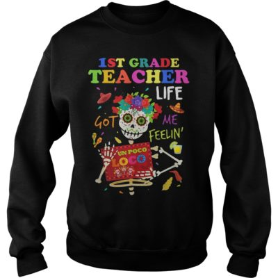 1st Grade Teacher Life Got Me Feelin' Un Poco Loco skull shirt - 1st Grade Teacher Life Go Me Feelin Un Poco Loco shirtvv 400x400