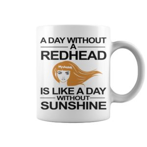 A day without a redhead is like a day without sunshine mug - A day without a redhead is like a day without sunshine mug 300x300